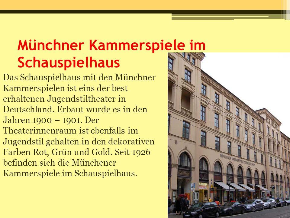 Münchner Kammerspiele im Schauspielhaus Das Schauspielhaus mit den Münchner Kammerspielen ist eins der best erhaltenen Jugendstiltheater in Deutschlan