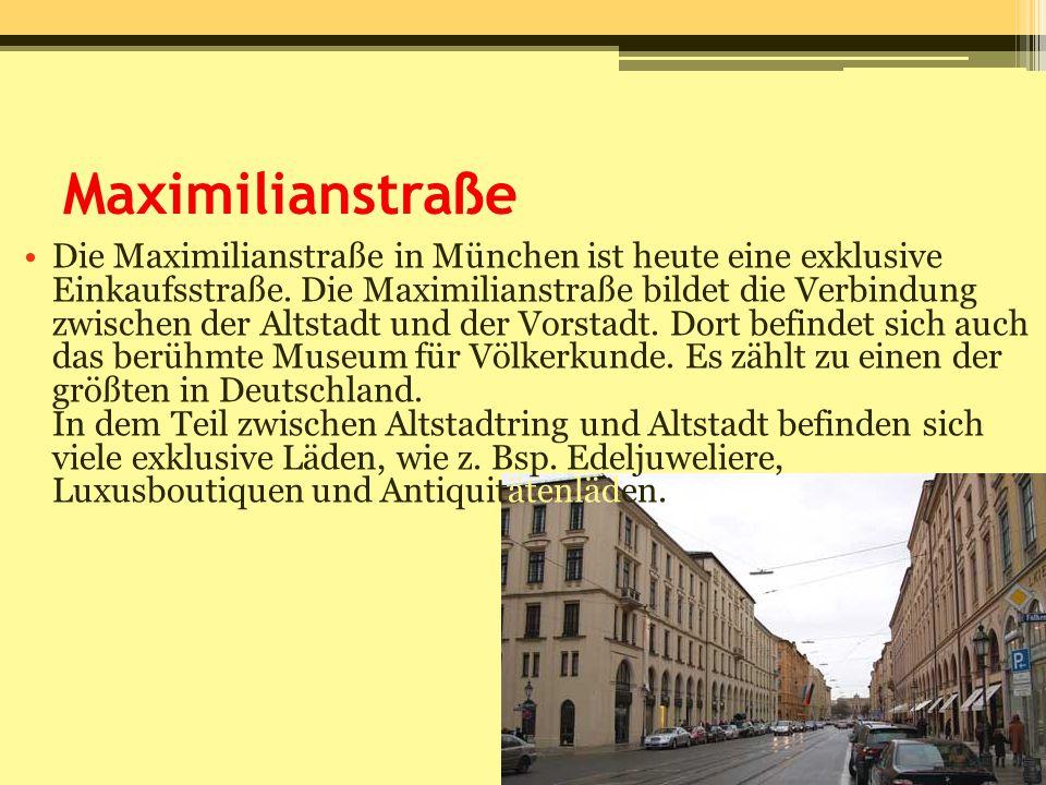 Maximilianstraße Die Maximilianstraße in München ist heute eine exklusive Einkaufsstraße. Die Maximilianstraße bildet die Verbindung zwischen der Alts