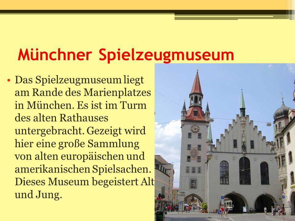 Münchner Spielzeugmuseum Das Spielzeugmuseum liegt am Rande des Marienplatzes in München. Es ist im Turm des alten Rathauses untergebracht. Gezeigt wi
