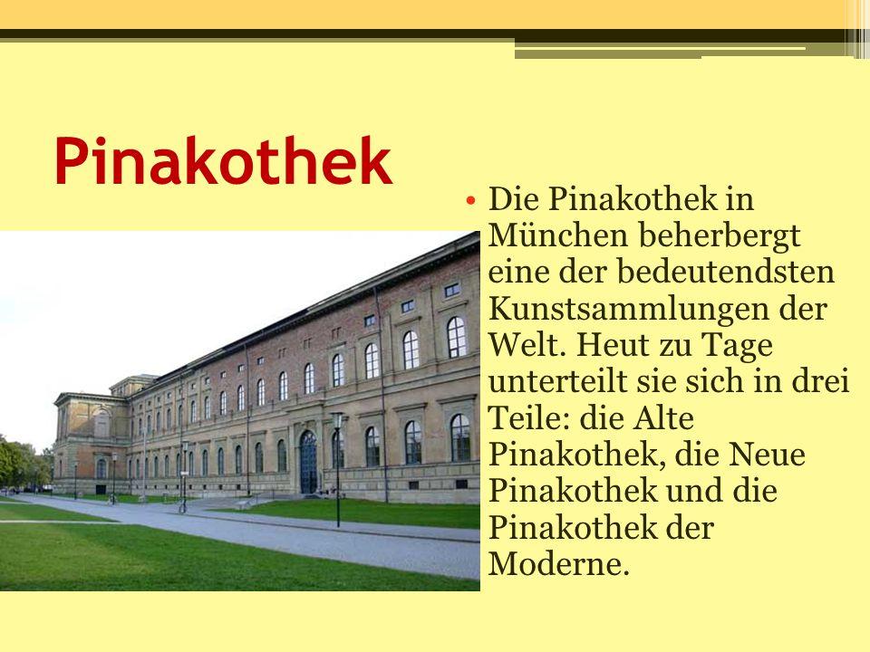 Pinakothek Die Pinakothek in München beherbergt eine der bedeutendsten Kunstsammlungen der Welt. Heut zu Tage unterteilt sie sich in drei Teile: die A