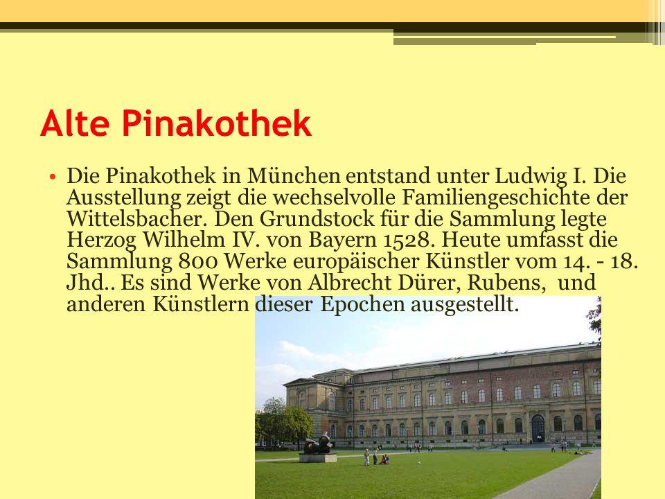 Alte Pinakothek Die Pinakothek in München entstand unter Ludwig I. Die Ausstellung zeigt die wechselvolle Familiengeschichte der Wittelsbacher. Den Gr