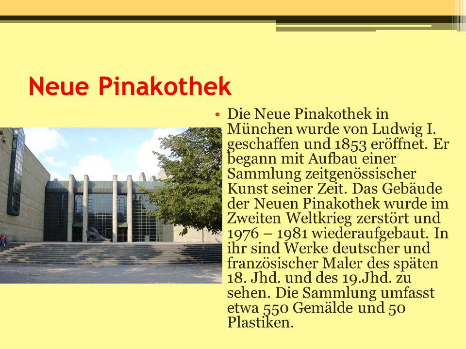 Neue Pinakothek Die Neue Pinakothek in München wurde von Ludwig I. geschaffen und 1853 eröffnet. Er begann mit Aufbau einer Sammlung zeitgenössischer