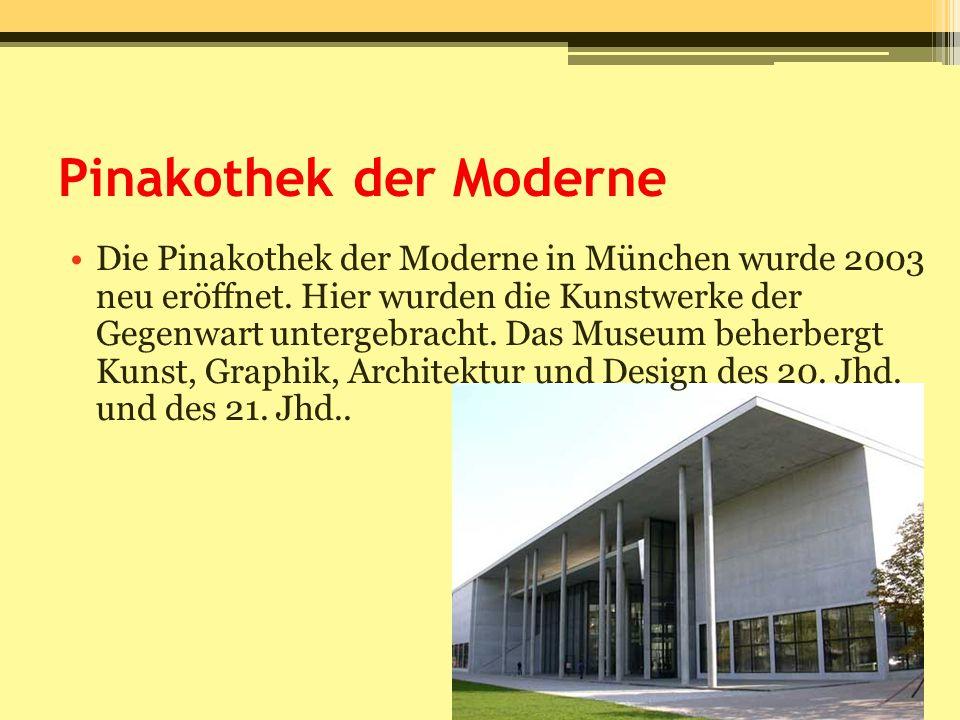 Pinakothek der Moderne Die Pinakothek der Moderne in München wurde 2003 neu eröffnet. Hier wurden die Kunstwerke der Gegenwart untergebracht. Das Muse