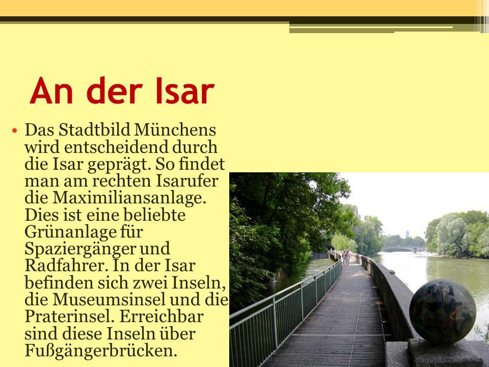 An der Isar Das Stadtbild Münchens wird entscheidend durch die Isar geprägt. So findet man am rechten Isarufer die Maximiliansanlage. Dies ist eine be
