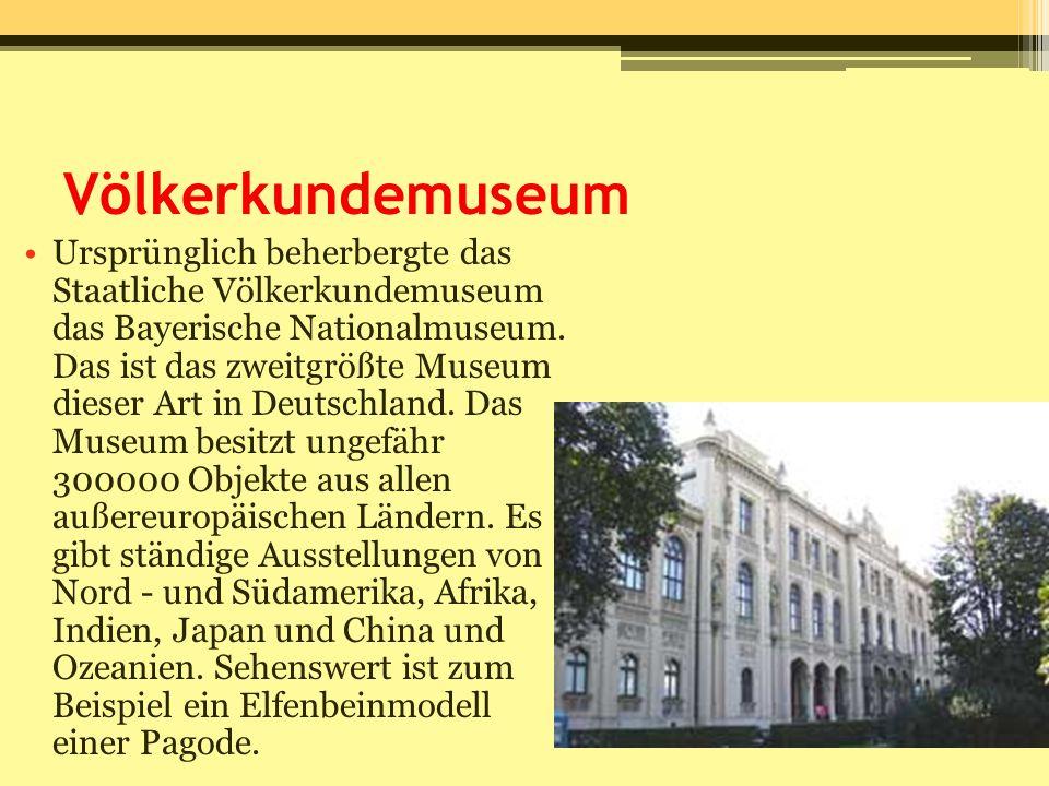 Völkerkundemuseum Ursprünglich beherbergte das Staatliche Völkerkundemuseum das Bayerische Nationalmuseum. Das ist das zweitgrößte Museum dieser Art i