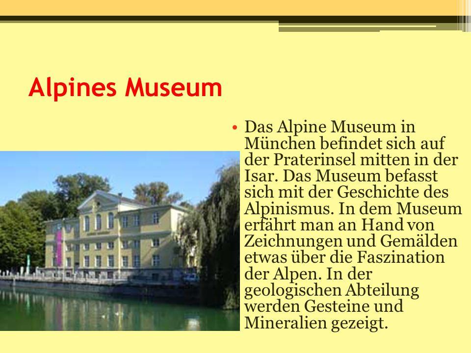Alpines Museum Das Alpine Museum in München befindet sich auf der Praterinsel mitten in der Isar. Das Museum befasst sich mit der Geschichte des Alpin