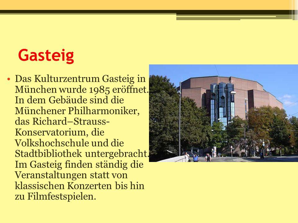 Gasteig Das Kulturzentrum Gasteig in München wurde 1985 eröffnet. In dem Gebäude sind die Münchener Philharmoniker, das Richard–Strauss- Konservatoriu