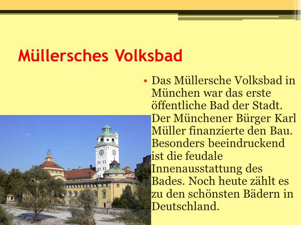 Müllersches Volksbad Das Müllersche Volksbad in München war das erste öffentliche Bad der Stadt. Der Münchener Bürger Karl Müller finanzierte den Bau.