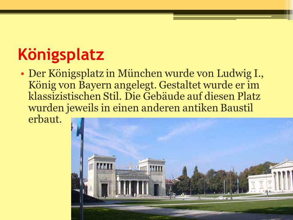 Königsplatz Der Königsplatz in München wurde von Ludwig I., König von Bayern angelegt. Gestaltet wurde er im klassizistischen Stil. Die Gebäude auf di