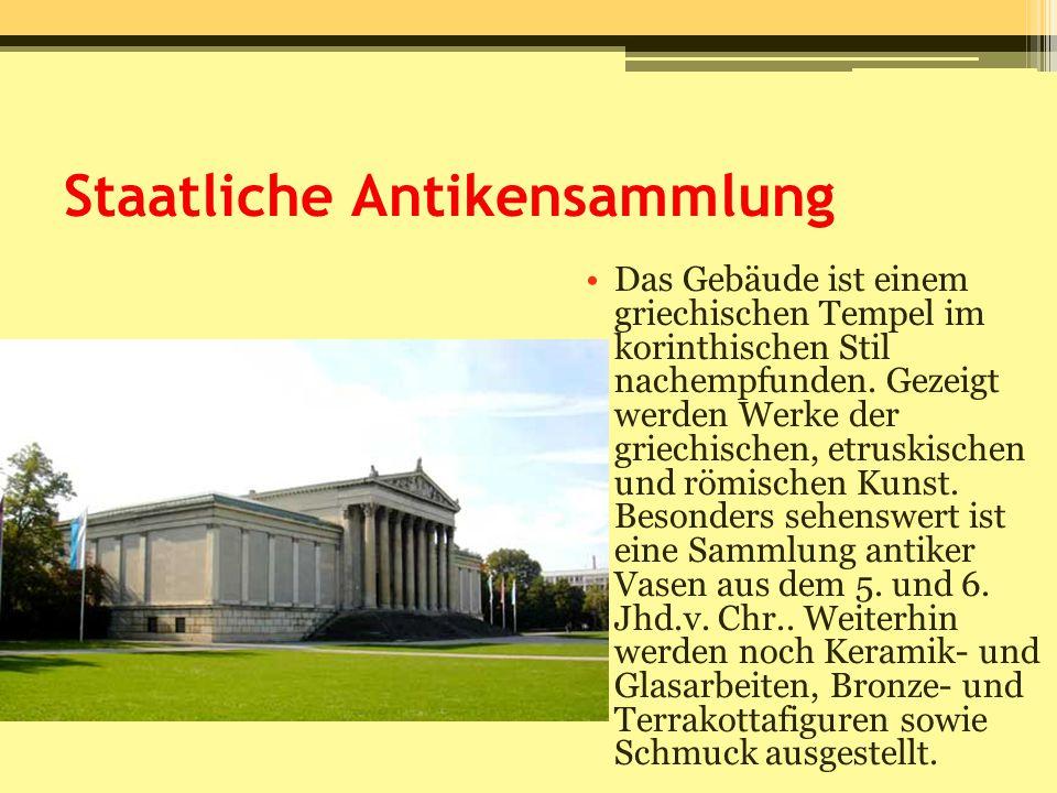 Staatliche Antikensammlung Das Gebäude ist einem griechischen Tempel im korinthischen Stil nachempfunden. Gezeigt werden Werke der griechischen, etrus