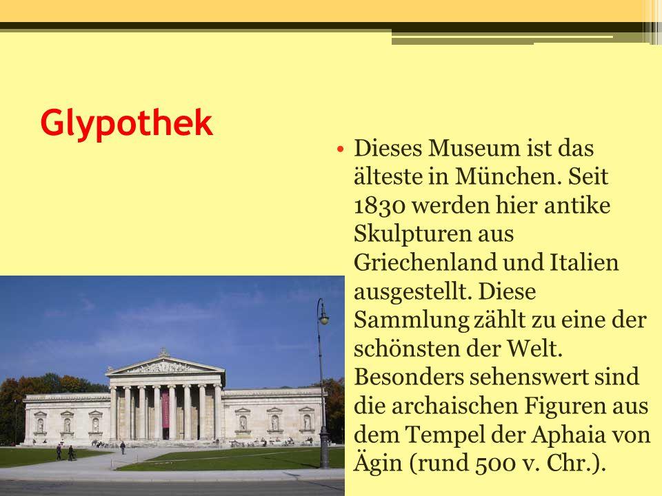 Glypothek Dieses Museum ist das älteste in München. Seit 1830 werden hier antike Skulpturen aus Griechenland und Italien ausgestellt. Diese Sammlung z