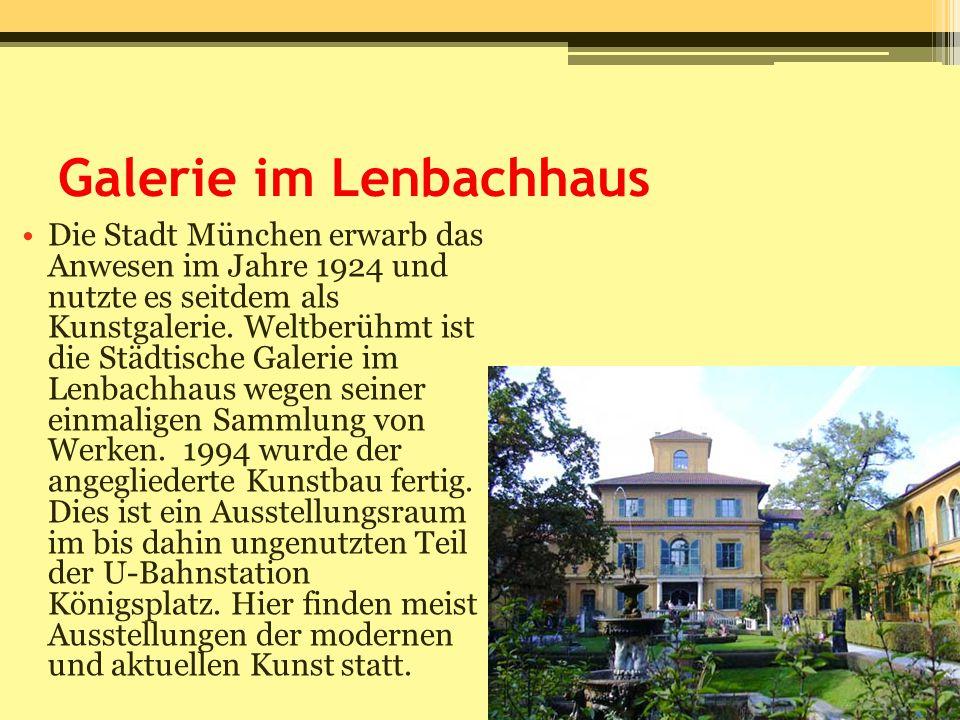 Galerie im Lenbachhaus Die Stadt München erwarb das Anwesen im Jahre 1924 und nutzte es seitdem als Kunstgalerie. Weltberühmt ist die Städtische Galer