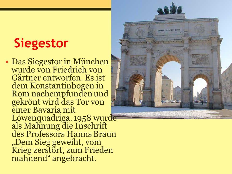 Siegestor Das Siegestor in München wurde von Friedrich von Gärtner entworfen. Es ist dem Konstantinbogen in Rom nachempfunden und gekrönt wird das Tor