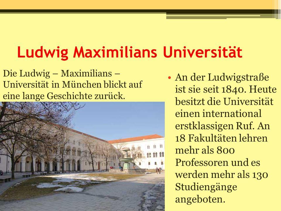 Ludwig Maximilians Universität An der Ludwigstraße ist sie seit 1840. Heute besitzt die Universität einen international erstklassigen Ruf. An 18 Fakul