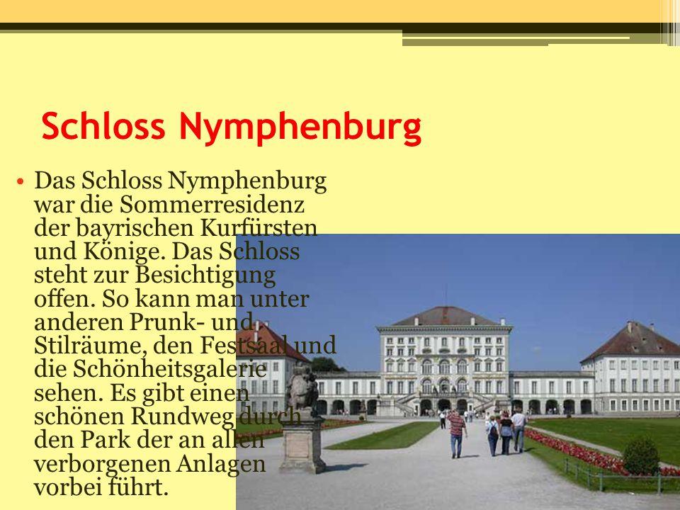 Schloss Nymphenburg Das Schloss Nymphenburg war die Sommerresidenz der bayrischen Kurfürsten und Könige. Das Schloss steht zur Besichtigung offen. So