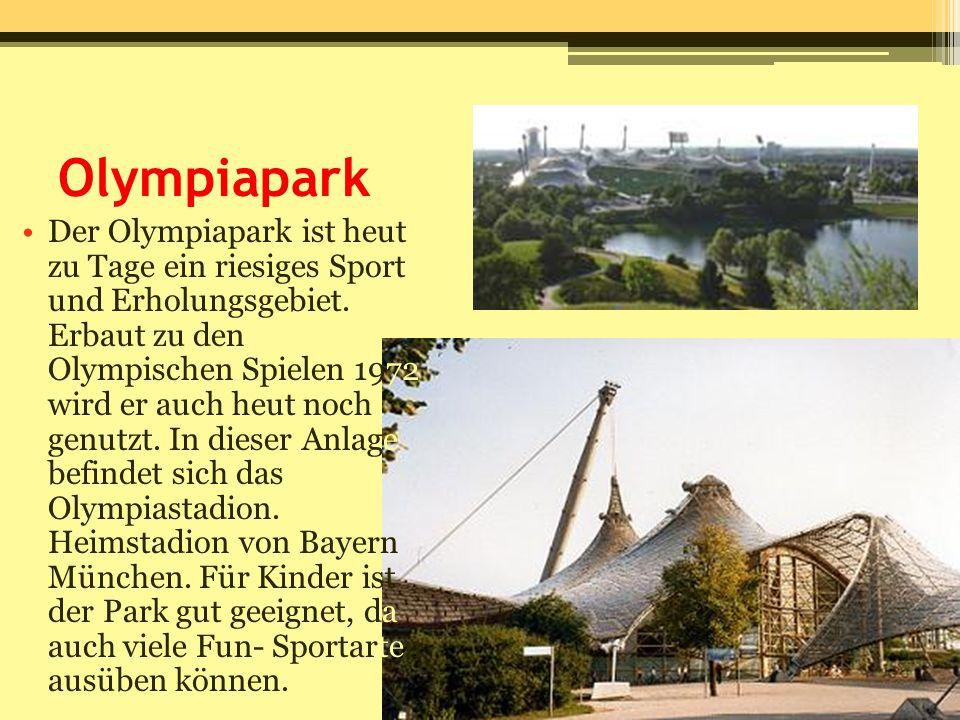 Olympiapark Der Olympiapark ist heut zu Tage ein riesiges Sport und Erholungsgebiet. Erbaut zu den Olympischen Spielen 1972 wird er auch heut noch gen