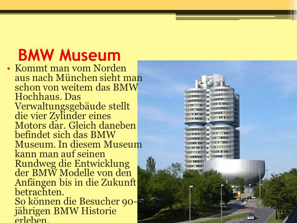 BMW Museum Kommt man vom Norden aus nach München sieht man schon von weitem das BMW Hochhaus. Das Verwaltungsgebäude stellt die vier Zylinder eines Mo