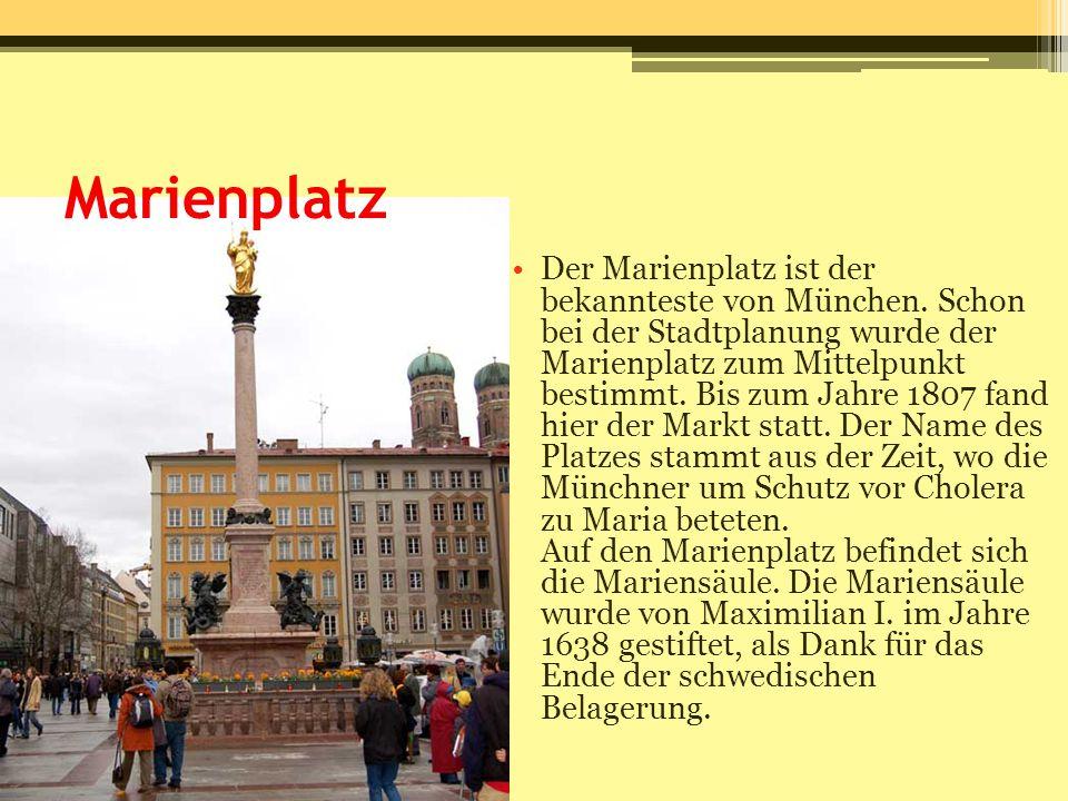 Marienplatz Der Marienplatz ist der bekannteste von München. Schon bei der Stadtplanung wurde der Marienplatz zum Mittelpunkt bestimmt. Bis zum Jahre