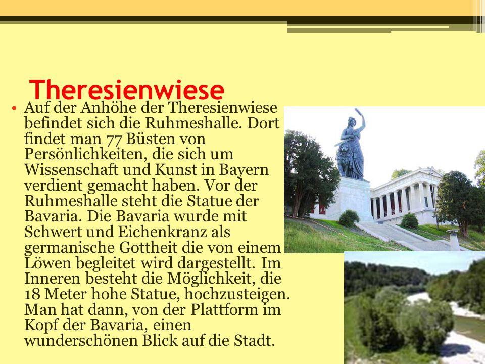 Theresienwiese Auf der Anhöhe der Theresienwiese befindet sich die Ruhmeshalle. Dort findet man 77 Büsten von Persönlichkeiten, die sich um Wissenscha