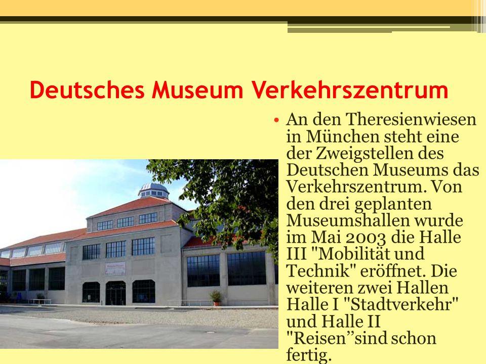 Deutsches Museum Verkehrszentrum An den Theresienwiesen in München steht eine der Zweigstellen des Deutschen Museums das Verkehrszentrum. Von den drei