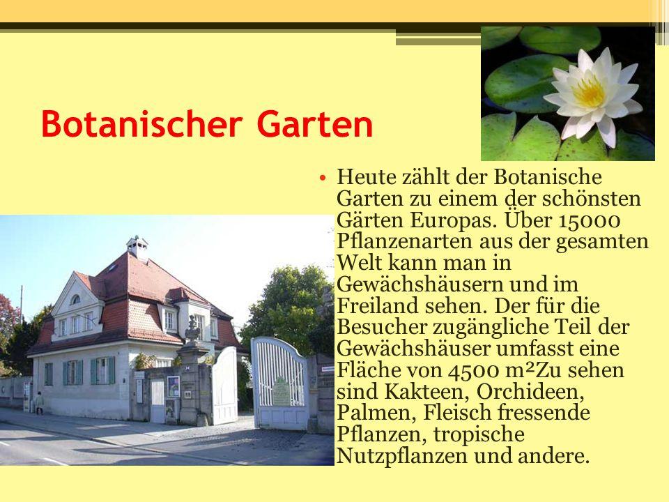 Botanischer Garten Heute zählt der Botanische Garten zu einem der schönsten Gärten Europas. Über 15000 Pflanzenarten aus der gesamten Welt kann man in