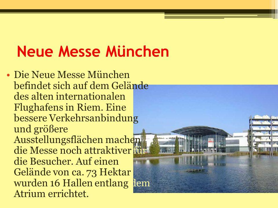 Neue Messe München Die Neue Messe München befindet sich auf dem Gelände des alten internationalen Flughafens in Riem. Eine bessere Verkehrsanbindung u