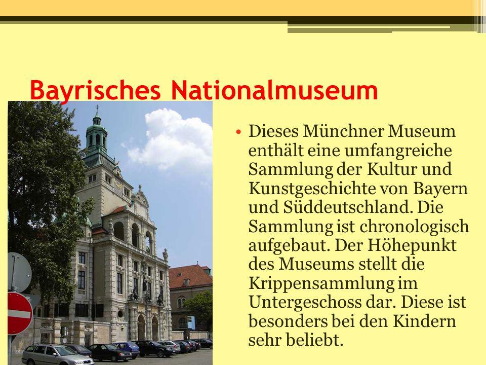 Bayrisches Nationalmuseum Dieses Münchner Museum enthält eine umfangreiche Sammlung der Kultur und Kunstgeschichte von Bayern und Süddeutschland. Die