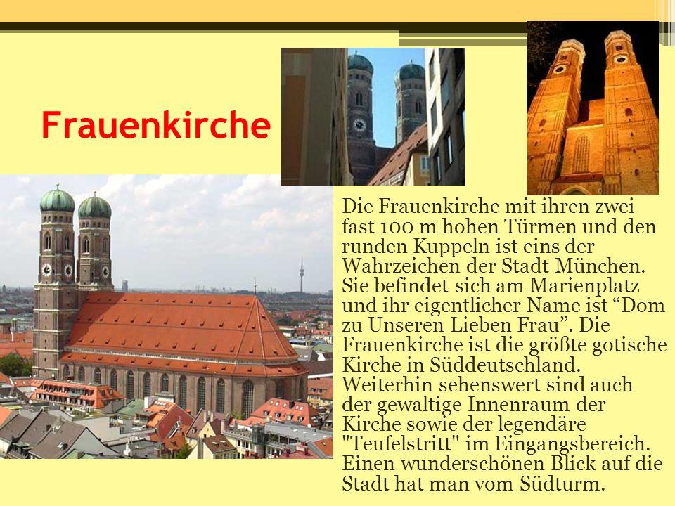 Frauenkirche Die Frauenkirche mit ihren zwei fast 100 m hohen Türmen und den runden Kuppeln ist eins der Wahrzeichen der Stadt München. Sie befindet s