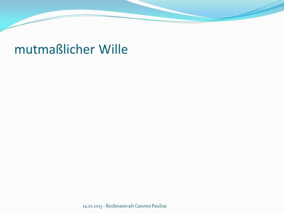 mutmaßlicher Wille 14.01.2015 - Rechtsanwalt Carsten Paulini
