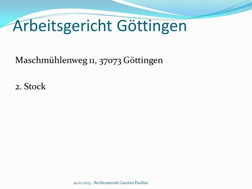 Arbeitsgericht Göttingen Maschmühlenweg 11, 37073 Göttingen 2. Stock 14.01.2015 - Rechtsanwalt Carsten Paulini