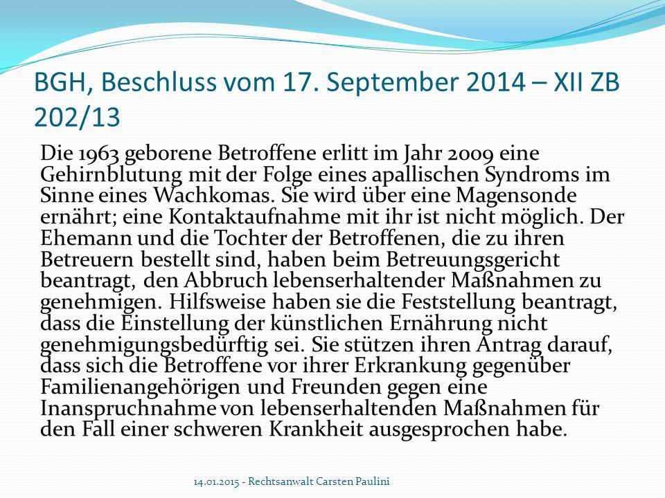 BGH, Beschluss vom 17. September 2014 – XII ZB 202/13 Die 1963 geborene Betroffene erlitt im Jahr 2009 eine Gehirnblutung mit der Folge eines apallisc