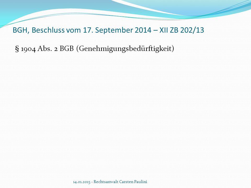 BGH, Beschluss vom 17. September 2014 – XII ZB 202/13 § 1904 Abs. 2 BGB (Genehmigungsbedürftigkeit) 14.01.2015 - Rechtsanwalt Carsten Paulini
