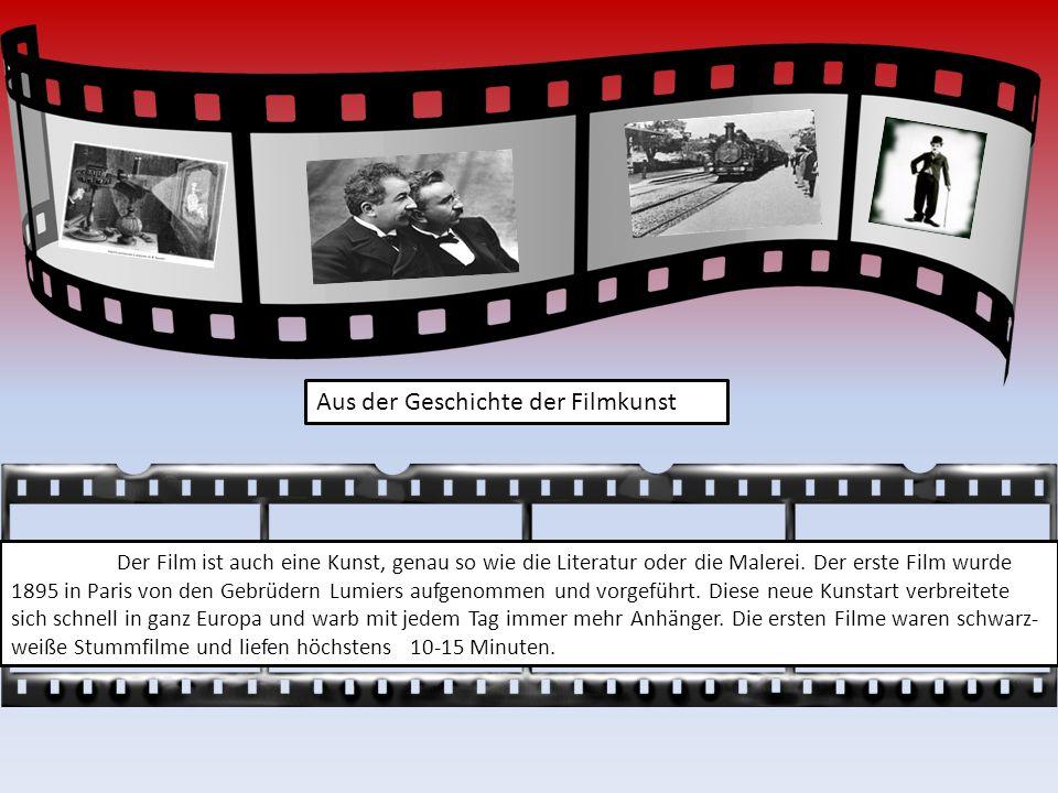 Aus der Geschichte der Filmkunst Der Film ist auch eine Kunst, genau so wie die Literatur oder die Malerei.