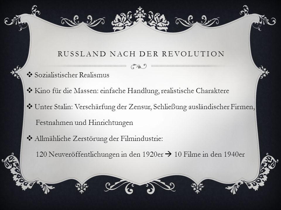 RUSSLAND NACH DER REVOLUTION  Sozialistischer Realismus  Kino für die Massen: einfache Handlung, realistische Charaktere  Unter Stalin: Verschärfun