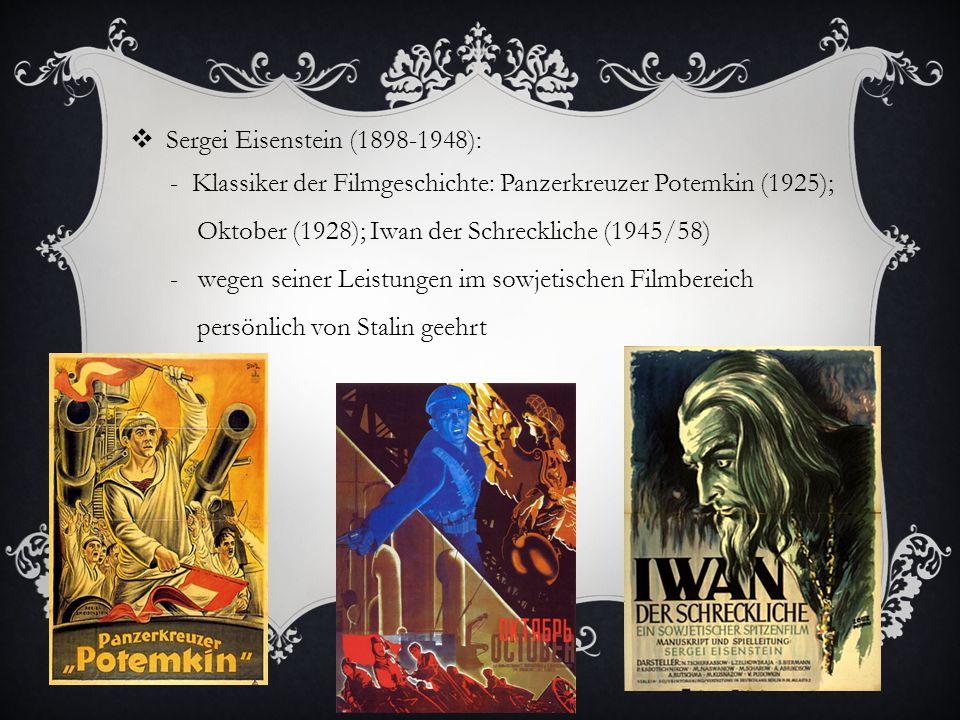  Sergei Eisenstein (1898-1948): - Klassiker der Filmgeschichte: Panzerkreuzer Potemkin (1925); Oktober (1928); Iwan der Schreckliche (1945/58) - wegen seiner Leistungen im sowjetischen Filmbereich persönlich von Stalin geehrt