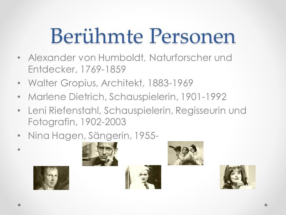Berühmte Personen Alexander von Humboldt, Naturforscher und Entdecker, 1769-1859 Walter Gropius, Architekt, 1883-1969 Marlene Dietrich, Schauspielerin, 1901-1992 Leni Riefenstahl, Schauspielerin, Regisseurin und Fotografin, 1902-2003 Nina Hagen, Sängerin, 1955-