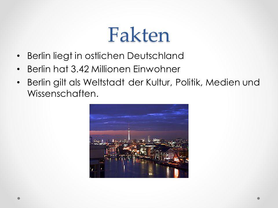 Fakten Berlin liegt in ostlichen Deutschland Berlin hat 3.42 Millionen Einwohner Berlin gilt als Weltstadt der Kultur, Politik, Medien und Wissenschaften.
