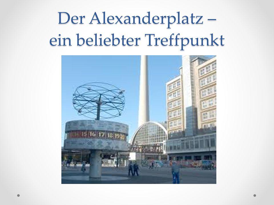 Der Alexanderplatz – ein beliebter Treffpunkt