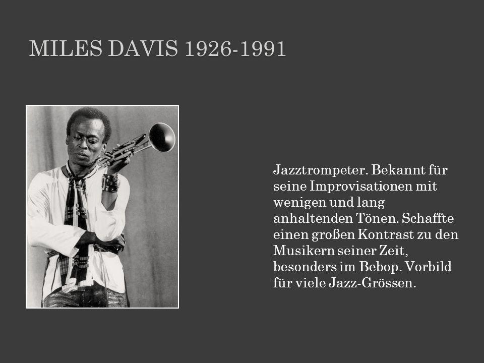 MILES DAVIS 1926-1991 Jazztrompeter. Bekannt für seine Improvisationen mit wenigen und lang anhaltenden Tönen. Schaffte einen großen Kontrast zu den M