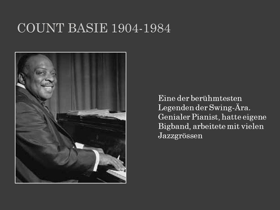 COUNT BASIE 1904-1984 Eine der berühmtesten Legenden der Swing-Ära. Genialer Pianist, hatte eigene Bigband, arbeitete mit vielen Jazzgrössen