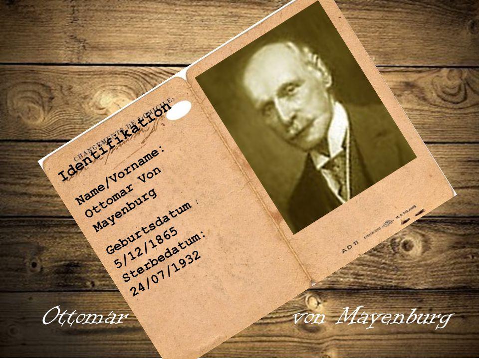 Ottomar von Mayenburg Name/Vorname: Ottomar Von Mayenburg Geburtsdatum : 5/12/1865 Sterbedatum: 24/07/1932 Identifikation