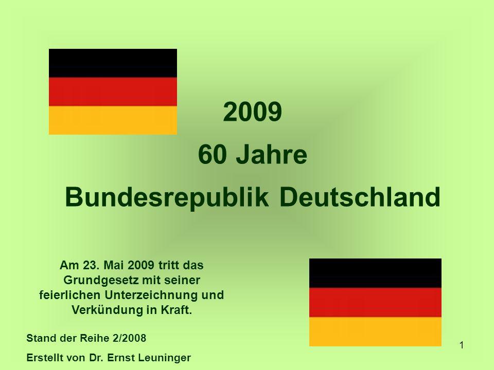 1 2009 60 Jahre Bundesrepublik Deutschland Am 23. Mai 2009 tritt das Grundgesetz mit seiner feierlichen Unterzeichnung und Verkündung in Kraft. Stand