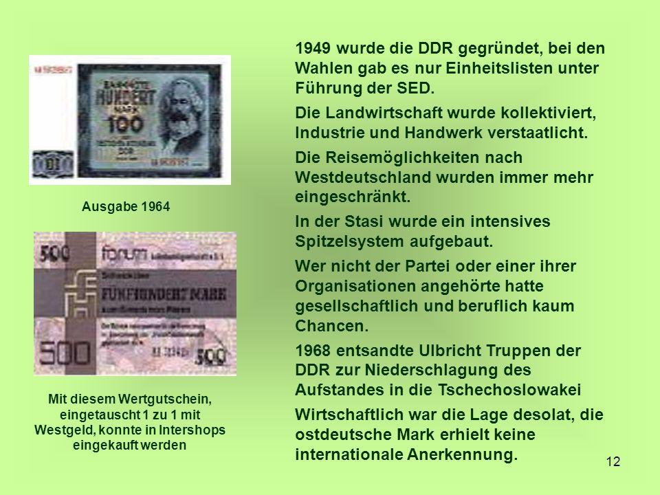 12 1949 wurde die DDR gegründet, bei den Wahlen gab es nur Einheitslisten unter Führung der SED. Die Landwirtschaft wurde kollektiviert, Industrie und