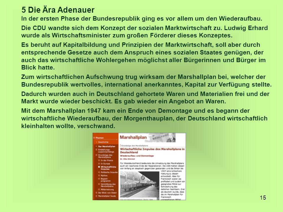 15 5 Die Ära Adenauer In der ersten Phase der Bundesrepublik ging es vor allem um den Wiederaufbau. Die CDU wandte sich dem Konzept der sozialen Markt