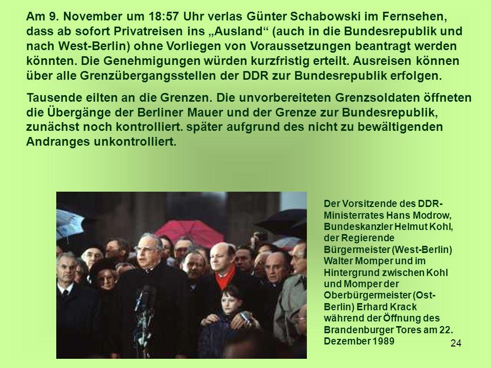 """24 Am 9. November um 18:57 Uhr verlas Günter Schabowski im Fernsehen, dass ab sofort Privatreisen ins """"Ausland"""" (auch in die Bundesrepublik und nach W"""