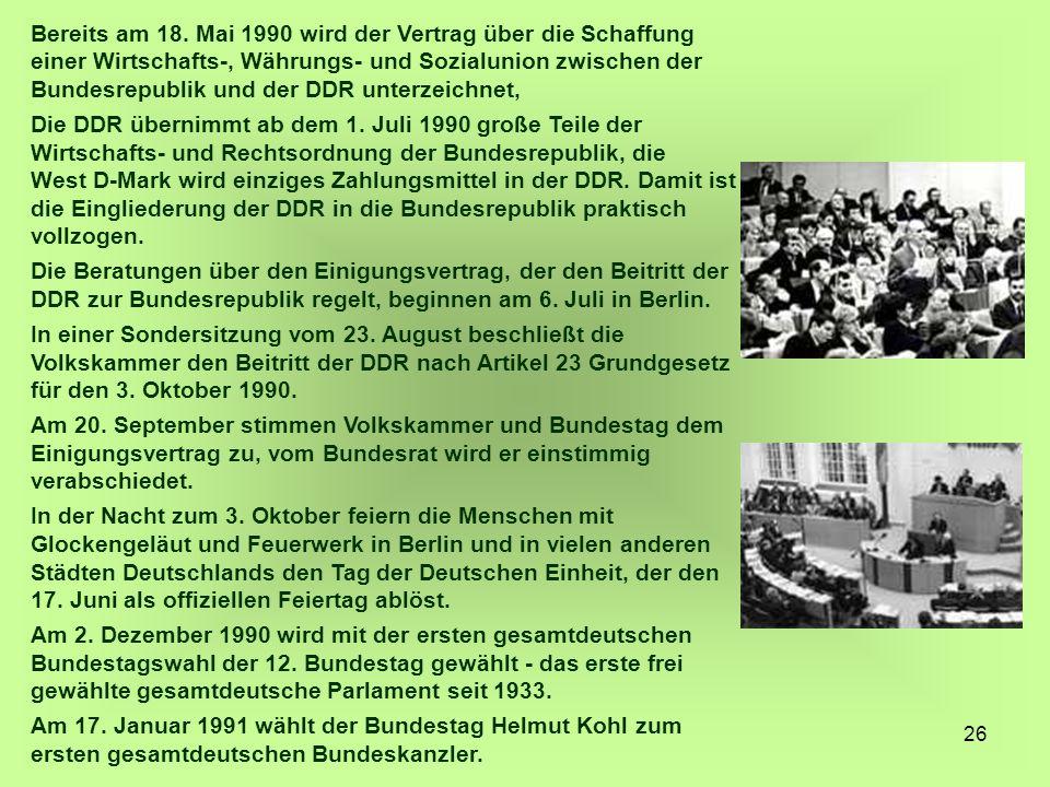 26 Bereits am 18. Mai 1990 wird der Vertrag über die Schaffung einer Wirtschafts-, Währungs- und Sozialunion zwischen der Bundesrepublik und der DDR u