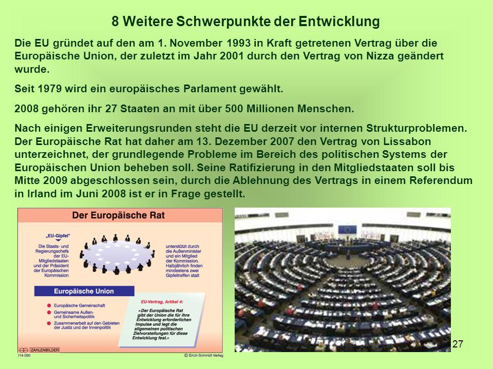 27 8 Weitere Schwerpunkte der Entwicklung Die EU gründet auf den am 1. November 1993 in Kraft getretenen Vertrag über die Europäische Union, der zulet