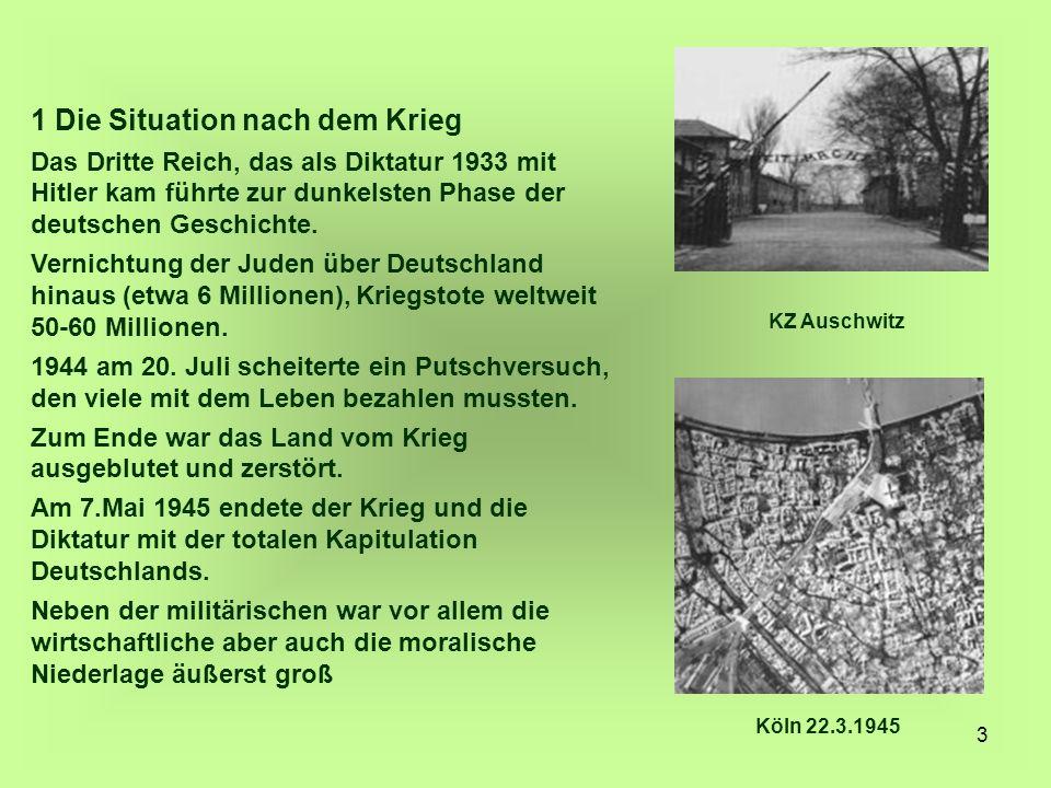 3 1 Die Situation nach dem Krieg Das Dritte Reich, das als Diktatur 1933 mit Hitler kam führte zur dunkelsten Phase der deutschen Geschichte. Vernicht