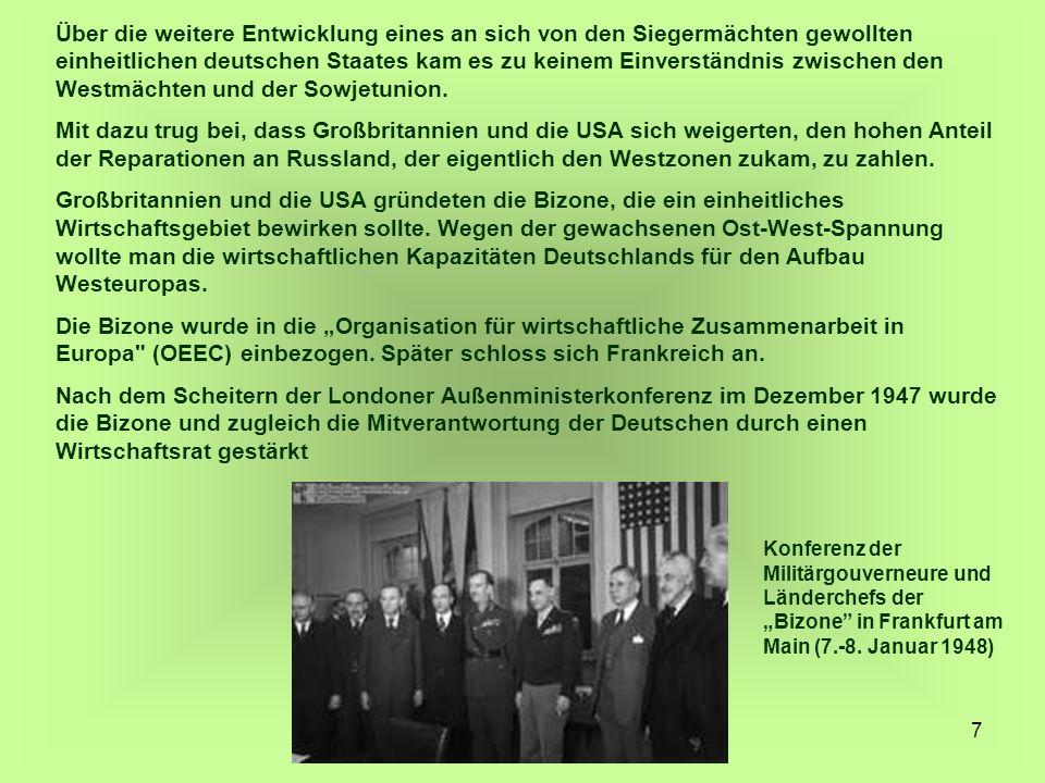 7 Über die weitere Entwicklung eines an sich von den Siegermächten gewollten einheitlichen deutschen Staates kam es zu keinem Einverständnis zwischen