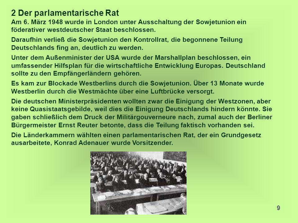 9 2 Der parlamentarische Rat Am 6. März 1948 wurde in London unter Ausschaltung der Sowjetunion ein föderativer westdeutscher Staat beschlossen. Darau